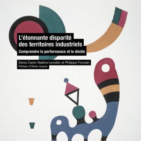L'étonnante disparité des territoires industriels, Editions de l'Ecole des Mines, Paris, 2019