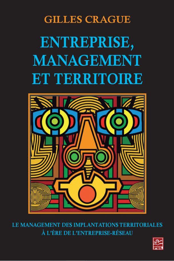 Entreprise, management et territoire: Le management des implantations territoriales à l'ère de l'entreprise-réseau, Québec, Presses de l'Université Laval